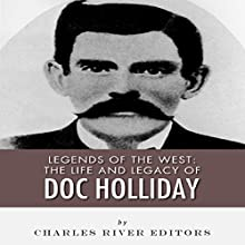 Legends of the West: The Life and Legacy of Doc Holliday (       UNABRIDGED) by Charles River Editors Narrated by Michael Gilboe