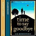 Time to Say Goodbye Hörbuch von S. D. Robertson Gesprochen von: Paul Tyreman