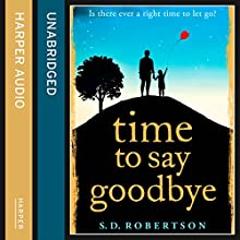 Time to Say Goodbye Audiobook by S. D. Robertson Narrated by Paul Tyreman