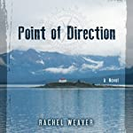 Point of Direction: A Novel | Rachel Weaver