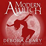 A Modern Witch: A Modern Witch, Book 1 (       UNABRIDGED) by Debora Geary Narrated by Martha Harmon Pardee