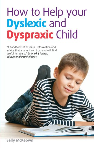 How to Help Your Dyslexic and Dyspraxic Child: A Practical Guide for Parents