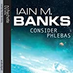 Consider Phlebas: Culture Series, Book 1 (       UNABRIDGED) by Iain M. Banks Narrated by Peter Kenny