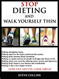img - for STOP DIETING AND WALK YOURSELF THIN: LOSE FAT, GET FIT, LOOK GREAT book / textbook / text book