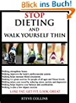 STOP DIETING AND WALK YOURSELF THIN:...