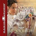 The Carousel Painter   Judith Miller