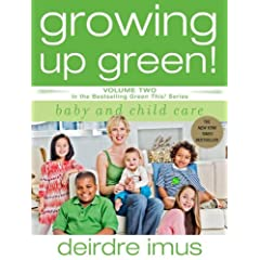 Growing Up Green: Baby and Child Care: Volume 2 in the Bestselling Green This! Series (Green This!)