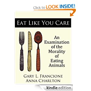 Eat Like You Care An Examination of the Morality of Eating Animals  - Gary Francione