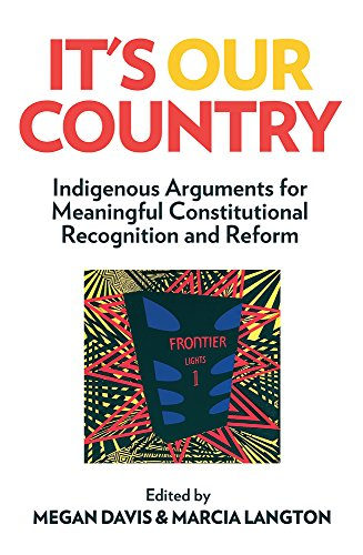 its-our-country-indigenous-arguments-for-meaningful-constitutional-recognition-and-reform