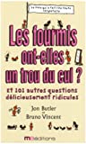 echange, troc Jon Butler, Bruno Vincent - Les fourmis ont-elles un trou du cul ? : Et 101 autres questions complètement ridicules