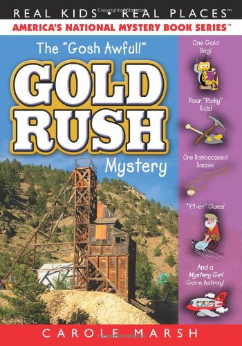 The Gosh Awful! Gold Rush Mystery (Real Kids, Real Places)