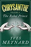 The Rebel Prince: Chrysanthe Vol. 2 by Yves Meynard