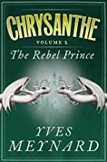 The Rebel Prince: Chrysanthe Vol. 2