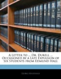 A Letter to ... Dr. Durell ... Occasioned by a Late Expulsion of Six Students from Edmund Hall (1144338387) by Whitefield, George