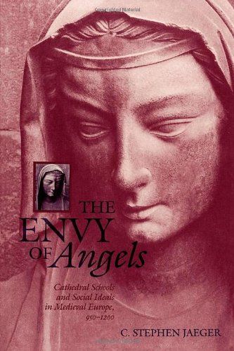 The Envy of Angels: Cathedral Schools and Social Ideals in Medieval Europe, 950-1200 (The Middle Ages Series)