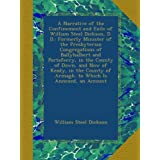 A Narrative of the Confinement and Exile of William Steel Dickson, D. D.: Formerly Minister of the Presbyterian...
