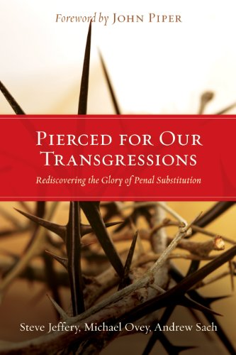 Pierced for Our Transgressions: Rediscovering the Glory of Penal Substitution: Steve Jeffery, Michael Ovey, Andrew Sach, John Piper: 9781433501081: Amazon.com: Books