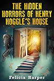 Books For Kids: The Hidden Horrors Of Henry Hoggles House (Books For Kids, Kids Books, Childrens Books, Fantasy Books, Free Stories, Kids Fantasy Books, Fantasy Books For Kids Age 4-8, 6-8, 9-12)