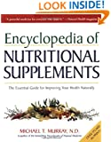 Encyclopedia of Nutritional Supplements: The Essential Guide for Improving Your Health Naturally