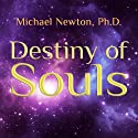 Destiny of Souls: New Case Studies of Life Between Lives (       UNABRIDGED) by Michael Newton Narrated by Peter Berkrot