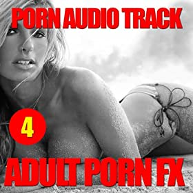 Adult Porn Fx 4 (Porn Sound Effects, Adult Fx, Sex Sounds, Porn Audio ...: www.amazon.co.uk/Effects-Sounds-Tracks-Orgasm-Explicit/dp/B005BMT77O