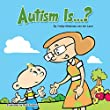Autism Is...? (Autism Is...? Books Book 1)