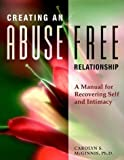 img - for Creating an Abuse-Free Relationship: A Manual for Recovering Self and Intimacy by McGinnis, Carolyn S. (March 1, 1999) Paperback 1st book / textbook / text book