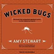 Wicked Bugs: The Louse That Conquered Napoleon's Army and Other Diabolical Insects | [Amy Stewart]