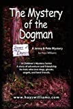 img - for THE MYSTERY OF THE DOGMAN: A Story of Adventure and Friendship for Kids Who Love Dogs, Ghosts, Angels and Best Friends - A Jenny & Pete Mystery book / textbook / text book