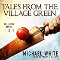 Tales from the Village Green: Collected Tales, Volume 1 (       UNABRIDGED) by Michael White Narrated by Phillip J. Mather