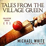 Tales from the Village Green: Collected Tales, Volume 1 | Michael White