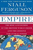 Empire: The Rise and Demise of the British World Order and the Lessons for Global Power (0465023290) by Niall Ferguson