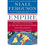Empire: The Rise and Demise of the British World Order and the Lessons for Global Power ~ Niall Ferguson