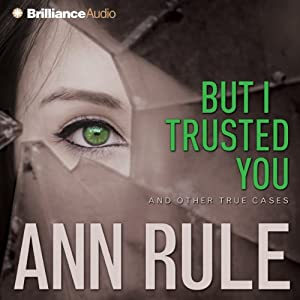 But I Trusted You: And Other True Cases | [Ann Rule]