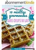 10 recettes gourmandes sans oeufs ni lait (Cuisinez végétalien)