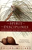 The Spirit of the Disciplines: Understanding How God Changes Lives (0060694424) by Dallas Willard