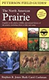 img - for Peterson Field Guides: The North American Prairie by Cushman, Ruth Carol, Jones, Stephen R. (2004) Paperback book / textbook / text book