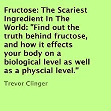 Fructose: The Scariest Ingredient in the World: