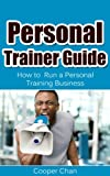 Personal Trainer Guide: How to  Run a Personal Training Business (Personal Training Marketing, Fitness Professional)