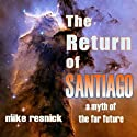The Return of Santiago: A Myth of the Far Future (       UNABRIDGED) by Mike Resnick Narrated by Barry Campbell