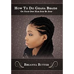 How To Do Ghana Braids On Your Own Hair Step By Step
