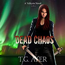Dead Chaos: The Valkyrie Series, Book 3 Audiobook by T.G. Ayer Narrated by Hollie Jackson