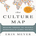 The Culture Map: Breaking Through the Invisible Boundaries of Global Business | Erin Meyer