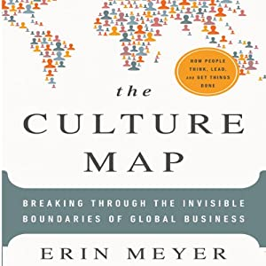 The Culture Map: Breaking Through the Invisible Boundaries of Global Business | [Erin Meyer]