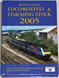 Peter Fox British Railways Locomotives and Coaching Stock 2005: The Complete Guide to All Locomotives and Coaching Stock Which Operate on National Rail and Eurotunnel