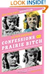 Confessions Of A Prairie Bitch: How I...