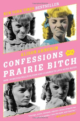 Confessions of a Prairie Bitch: How I Survived Nellie Oleson and Learned to Love Being Hated: Alison Arngrim: 9780061962158: Amazon.com: Books