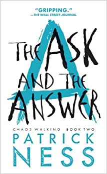The Ask and the Answer (Reissue with bonus short story): Chaos Walking