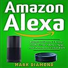Amazon Alexa: Build a Smart Home with Your Alexa App and Amazon Echo Dot Hörbuch von Mark Diamond Gesprochen von: Mike Norgaard