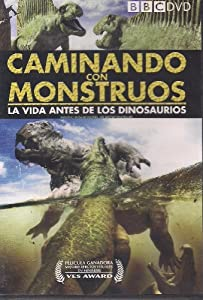 CAMINANDO CON MONSTRUOS LA VIDA ANTES DE LOS DINOSAURIOS (WALKING WITH MONSTEERS: LIFE BEFORE DINOSAURS)
